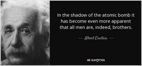 Albert Einstein quote: In the shadow of the atomic bomb it