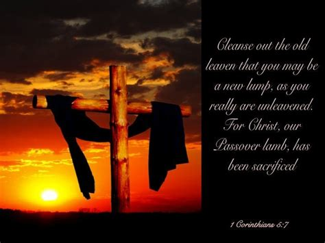 1 Corinthians 5:7 Clean out the old leaven so that you may